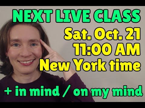 Next Live Class on Saturday + in mind / on my mind