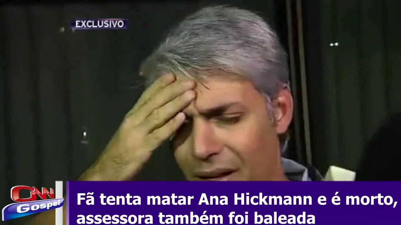 Fã tenta matar Ana Hickmann e acaba morto, assessora também foi baleada 10013fd7f4