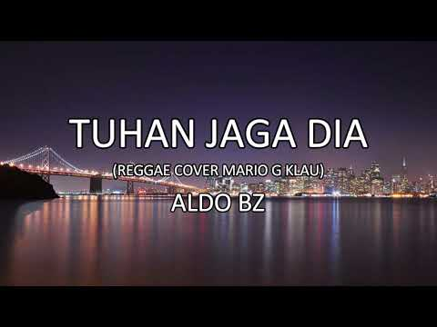 ALDO BZ - TUHAN JAGA DIA (REGGAE COVER MARIO G. KLAU) (Audio)