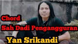 Chord Sah Dadi Pengangguran Yan Srikandi Paling Pas Tanpa Capo