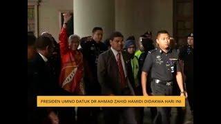 Presiden UMNO Datuk Dr Ahmad Zahid Hamidi didakwa hari ini