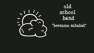 Old school band - bersama sahabat (official Lyric vidio)