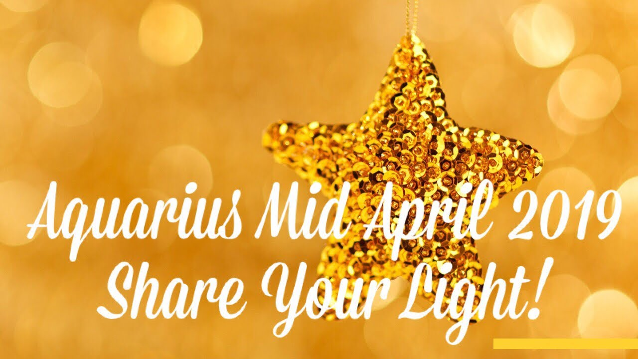 Aquarius Mid April 2019 Astrology Horoscope | Share Your Light 💕