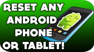 How To Reset ANY Android Phone or Tablet!