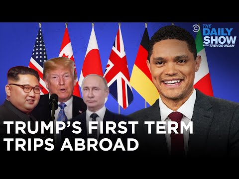 Trump's First Term Trips Abroad   The Daily Show