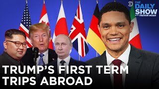 Trump's First Term Trips Abroad | The Daily Show