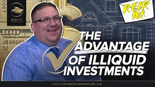REIR 101: THE ADVANTAGE OF ILLIQUID INVESTMENTS! (REAL ESTATE INVESTMENT)