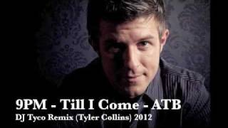 9PM - Till I Come - ATB (DJ Tyco Remix) AKA Tyler Collins