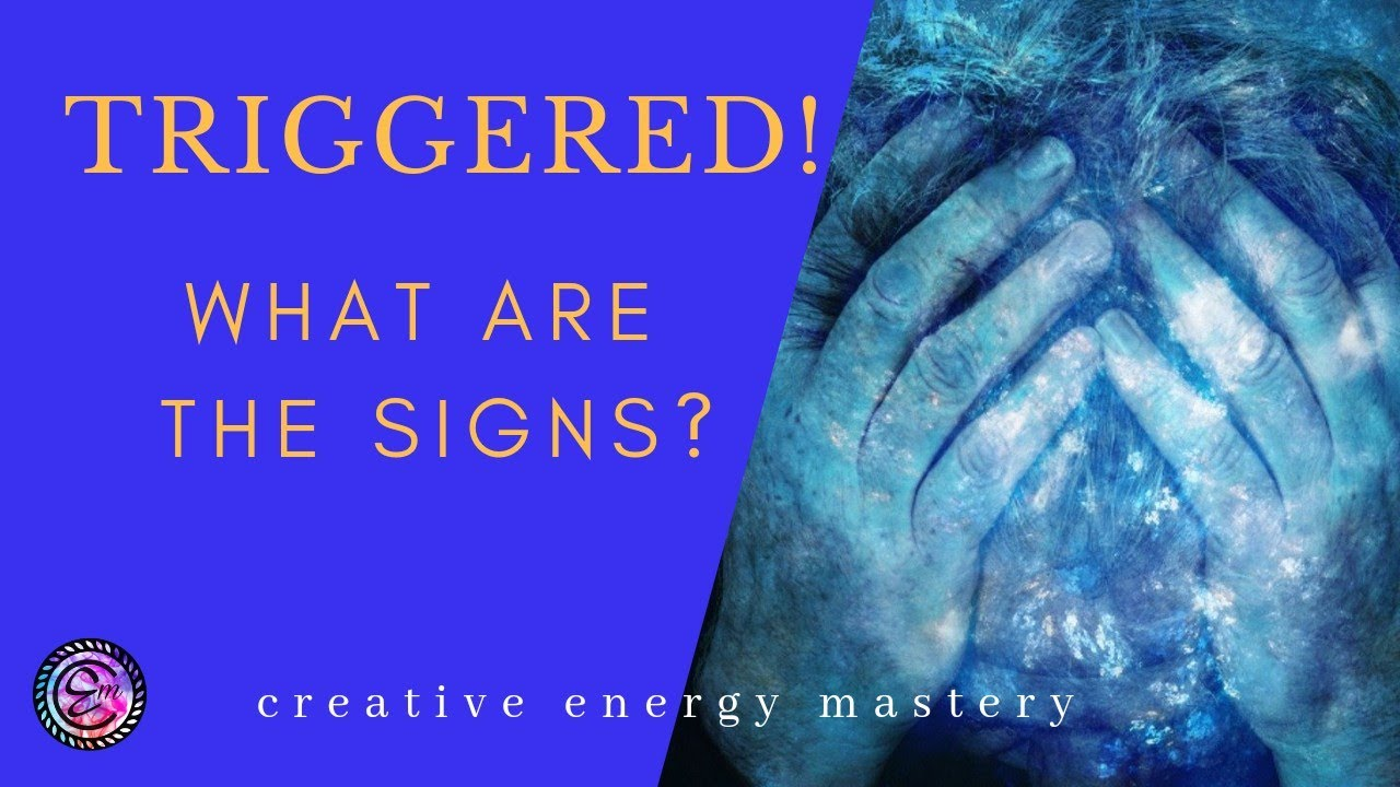 Triggered - What are the signs? Recognise when to shift or provide support or get help!
