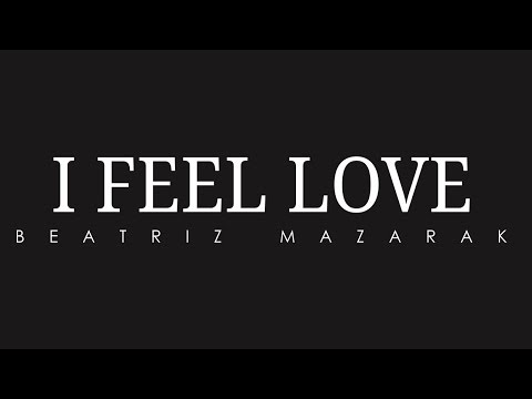 Beatriz Mazarak - I Feel Love