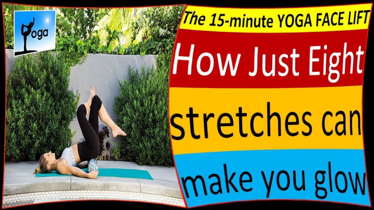 """The 15 minute YOGA FACE LIFT : How just """"eight stretches"""" can make you glow"""