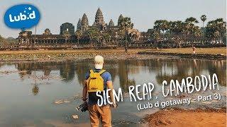 Siem Reap, Cambodia Adventure (Lub d getaway - Part 3)