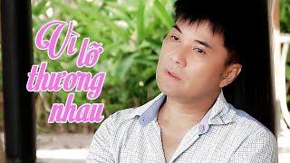 Vì Lỡ Thương Nhau - Chế Thanh (Dòng Nhạc Việt 72) | Nhạc Trữ Tình Bolero Buồn Thất Tình