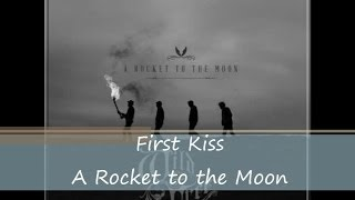 First Kiss - A Rocket to the Moon (Lyrics)