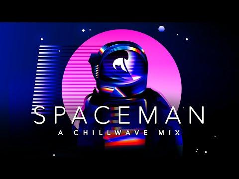 Spaceman - A Chillwave Mix