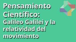 Galileo Galilei y la relatividad del movimiento - Pensamiento Científico - Educatina