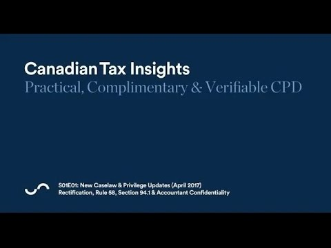 Canadian Tax Insights S01E01: New Caselaw & Privilege Updates (April 2017)