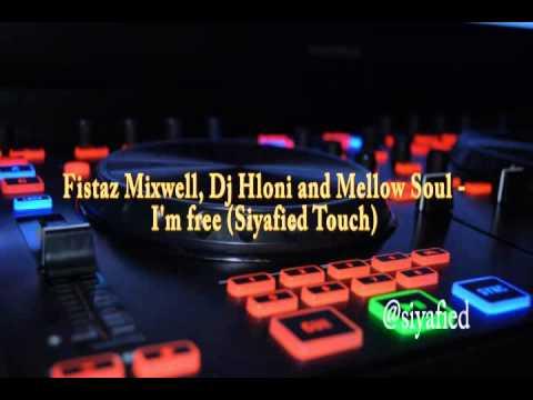Fistaz Mixwell, DJ Hloni, Mellow Soul - I'm free (Siyafied remix)