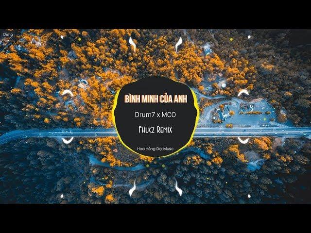 Bình Minh Của Anh - Drum7 x MCO (Fhucz Mix) #1