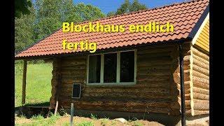 Blockhaus endlich fertig und was nun?