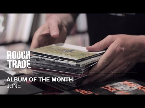Albums Of The Month: June 2016 | Rough Trade