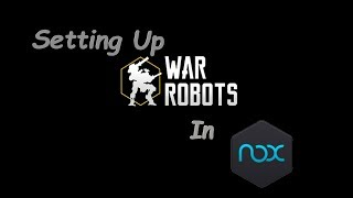 War Robots - Setting Up Nox, GLTools, & WR On Your PC