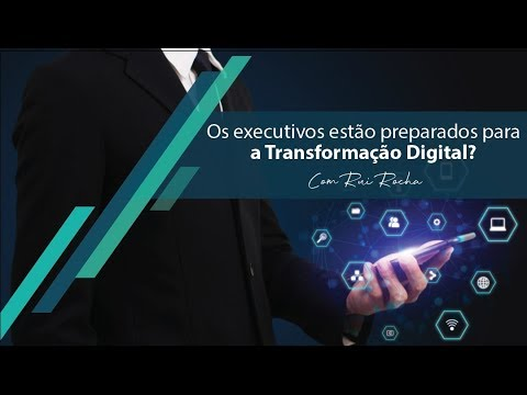 Os executivos estão prontos para a Transformação Digital?