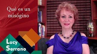 Lucy Serrano - ¿Qué es un misógino?
