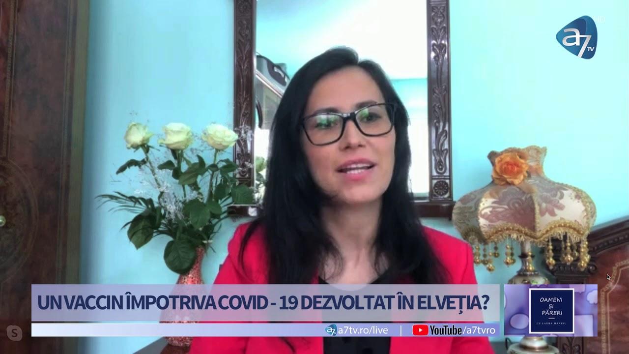 UN VACCIN ÎMPOTRIVA COVID - 19 DEZVOLTAT ÎN ELVEȚIA? - Oameni și păreri cu Laura Manciu