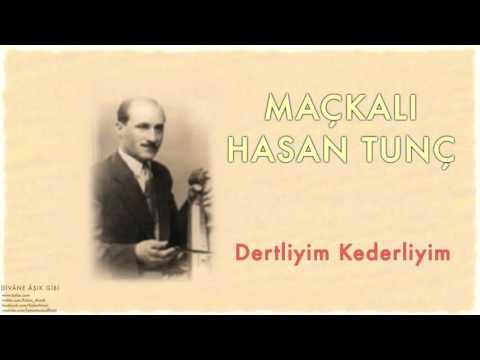 Maçkalı Hasan Tunç - Dertliyim Kederliyim [ Divâne Âşık Gibi © 2001 Kalan Müzik ]