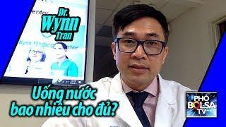 Sức khỏe với bác sĩ Wynn Tran: Uống nước bao nhiêu cho đủ?