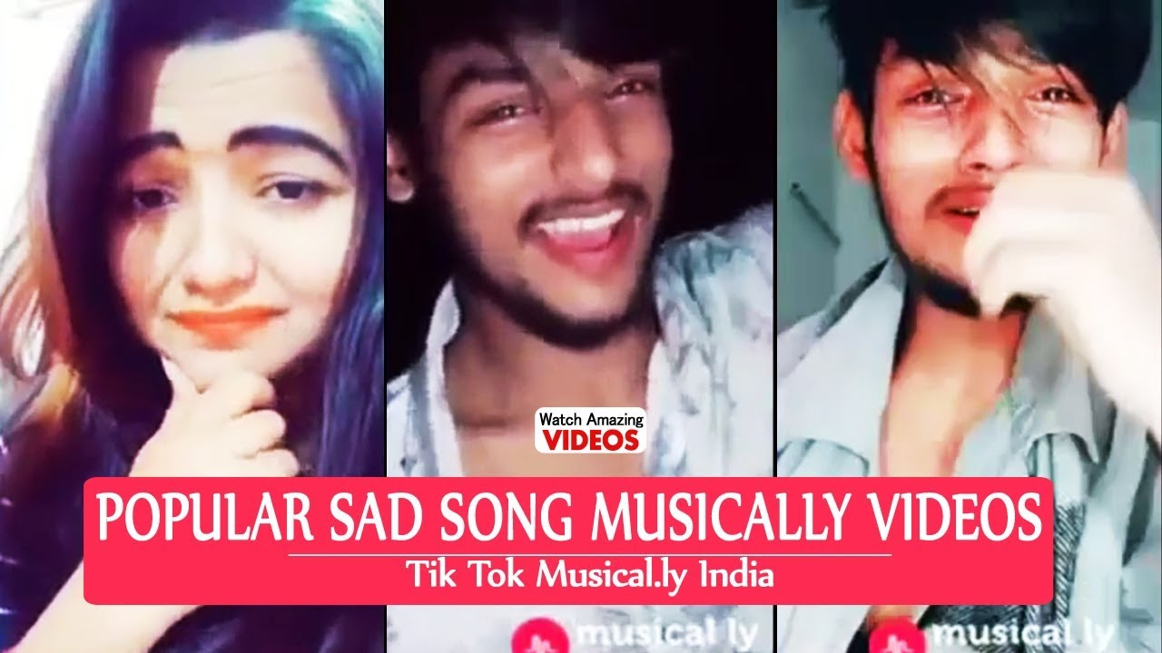 Most Popular Sad Songs Musically Videos Tik Tok Musical Ly India September 2018 Youtube