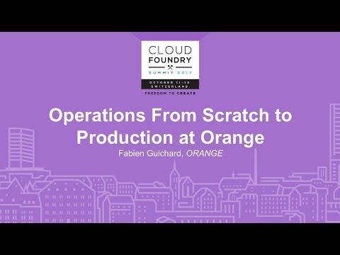 Operations From Scratch to Production at Orange - Fabien Guichard, ORANGE