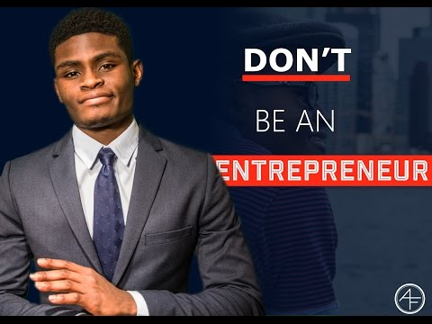 Why You Shouldn't Become an Entrepreneur