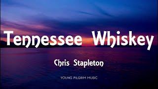 Chris Stapleton - Tennessee Whiskey (Lyrics)