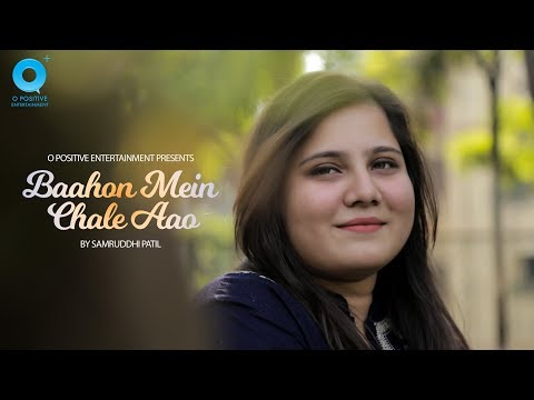 Baahon Mein Chale Aao | Samruddhi Patil | Cover Version | O Positive Entertainment