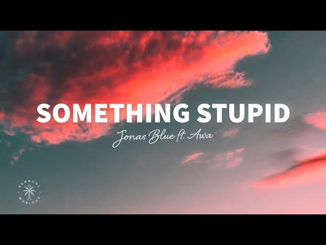 Jonas Blue - Something Stupid (Lyrics) ft. AWA
