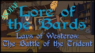 Lore of the Bards: Lays of Westeros - The Battle of the Trident (ASOIAF Poetry)