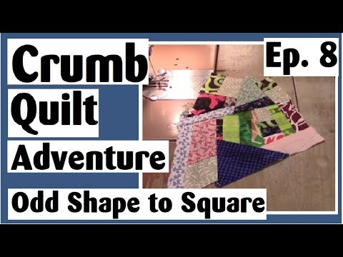 Crumb Quilting Adventure - Making An Odd Shaped Block Square | Ep. 8