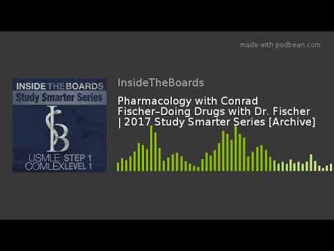 Pharmacology with Conrad Fischer–Doing Drugs with Dr  Fischer | 2017 Study  Smarter Series [Archive