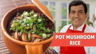 Pot Mushroom Rice With Master Chef Sanjeev Kapoor