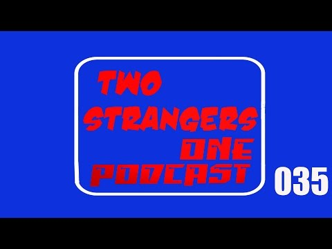 Ep 035: Uncut - TWO STRANGERS ONE PODCAST