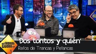 Trancas y Petancas retan a Santiago Segura y  a Florentino Fernández - El Hormiguero 3.0