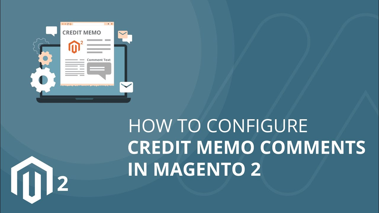 How To Configure Credit Memo Comments In Magento 2 Youtube
