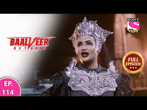 Baalveer Returns | Full Episode | Episode 114 | 17th January, 2021