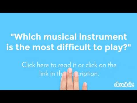 Which musical instrument is the most difficult to play