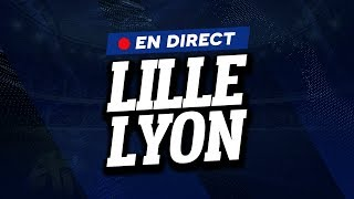 🔴 [ DIRECT / LIVE ] LILLE - LYON // Club House ( LOSC - OL )