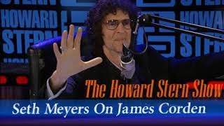 Seth Meyers On James Corden   The Howard Stern Show