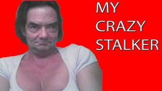 The Story Of My Crazy Stalker