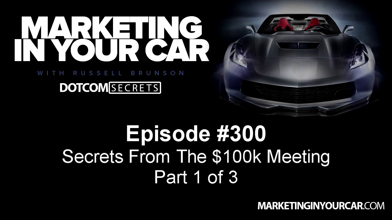 300 - Secrets From The $100k Meeting - Part 1 of 3